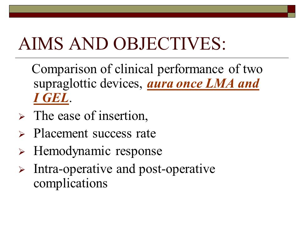 AIMS AND OBJECTIVES: Comparison of clinical performance of two supraglottic devices, aura once LMA and I GEL.