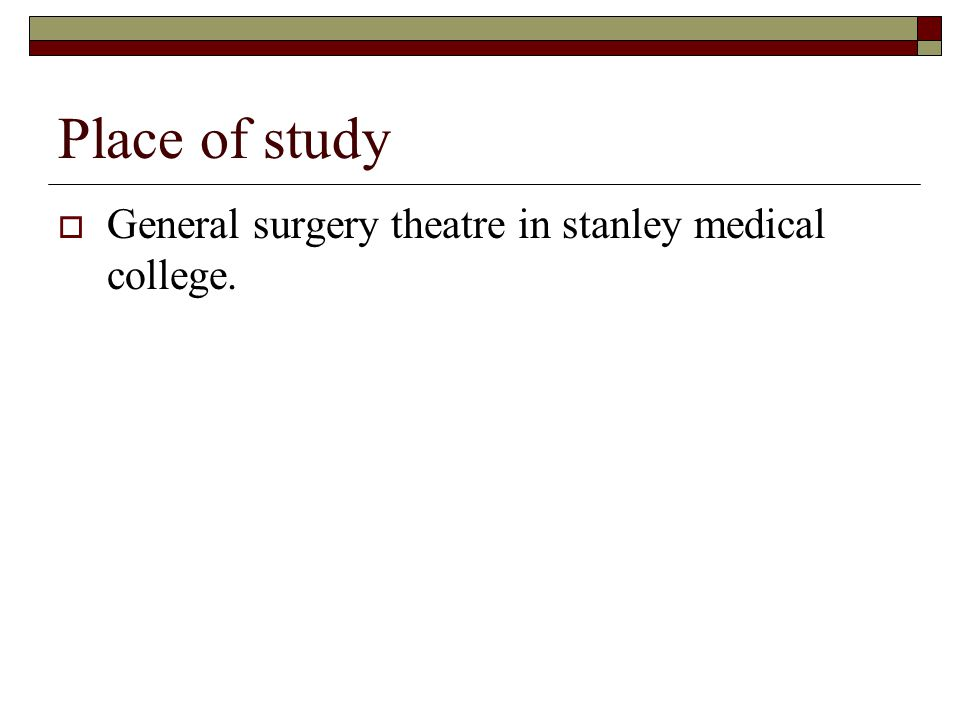 Place of study  General surgery theatre in stanley medical college.