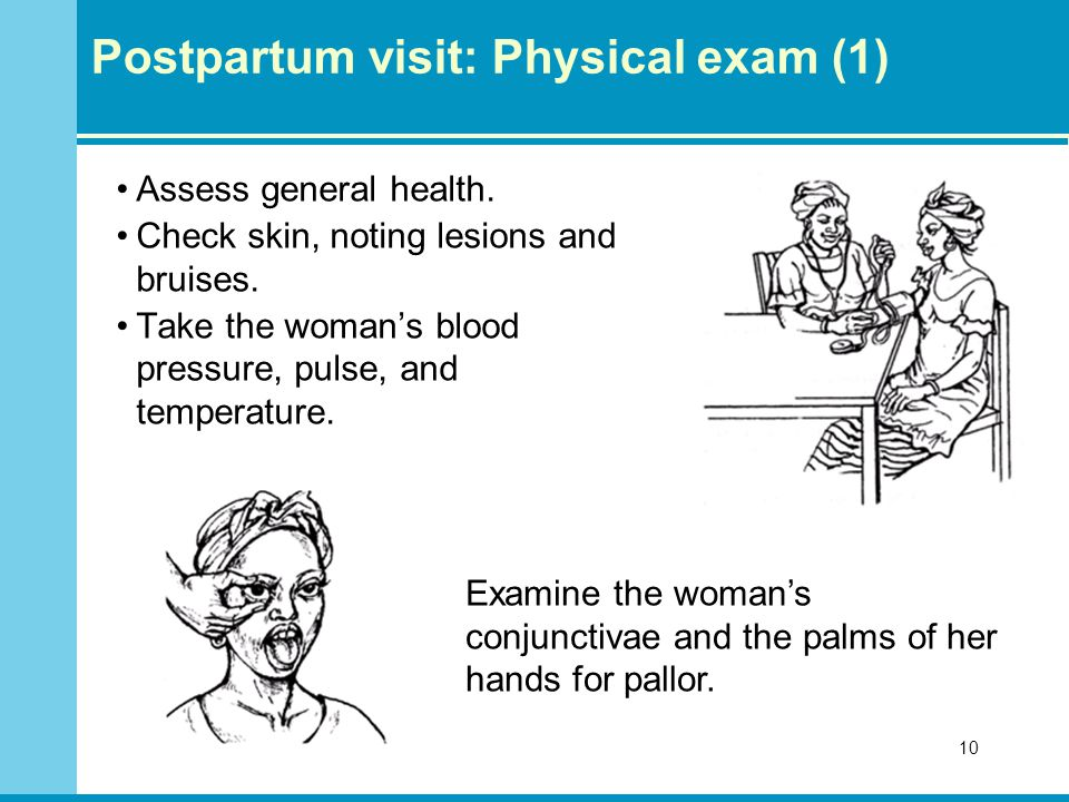 Postpartum visit: Physical exam (1) Assess general health.