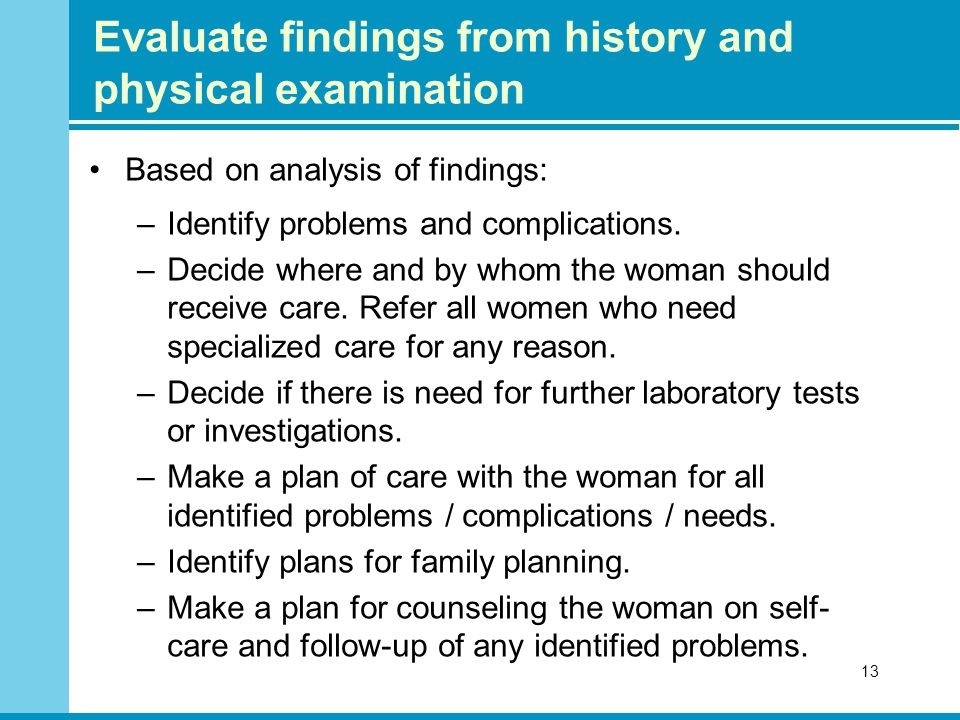 Evaluate findings from history and physical examination Based on analysis of findings: –Identify problems and complications.