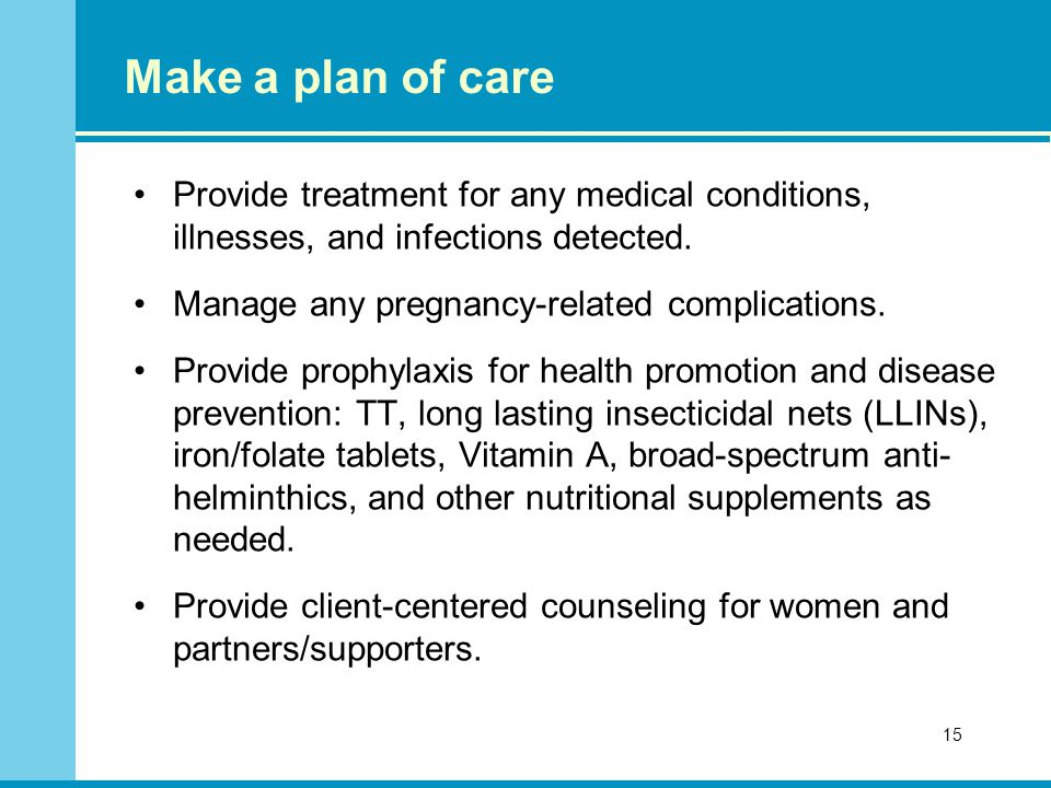 Make a plan of care Provide treatment for any medical conditions, illnesses, and infections detected.