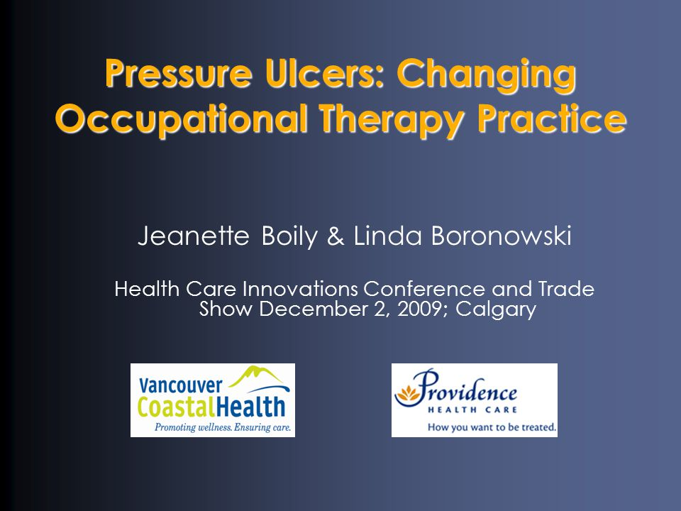 Pressure Ulcers: Changing Occupational Therapy Practice Jeanette Boily & Linda Boronowski Health Care Innovations Conference and Trade Show December 2