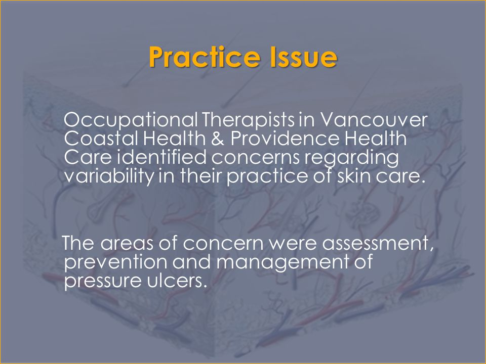 Practice Issue Occupational Therapists in Vancouver Coastal Health & Providence Health Care identified concerns regarding variability in their practic