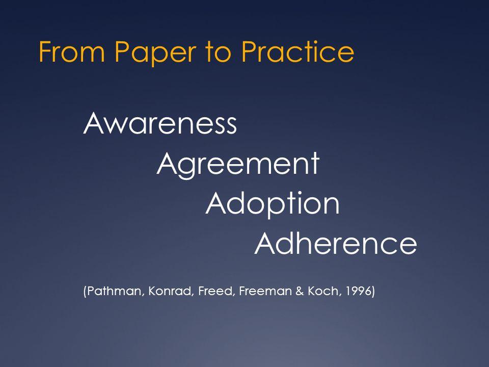 From Paper to Practice Awareness Agreement Adoption Adherence (Pathman, Konrad, Freed, Freeman & Koch, 1996)