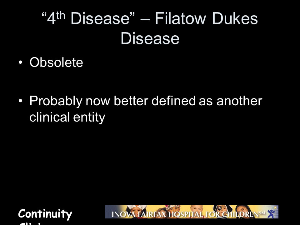 """Continuity Clinic """"4 th Disease"""" – Filatow Dukes Disease Obsolete Probably now better defined as another clinical entity"""