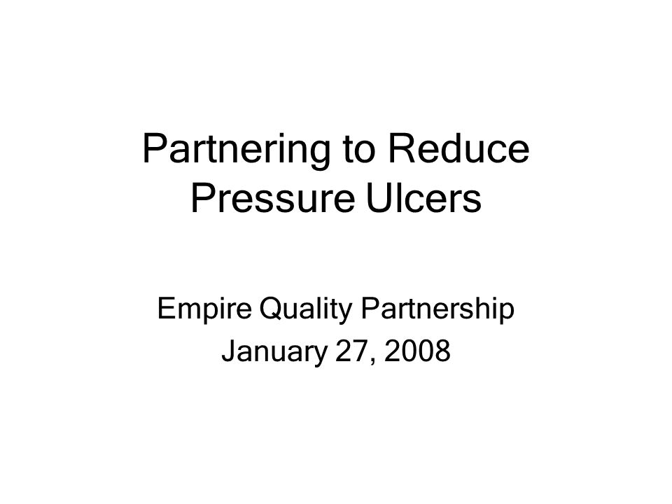 Partnering to Reduce Pressure Ulcers Empire Quality Partnership January 27, 2008