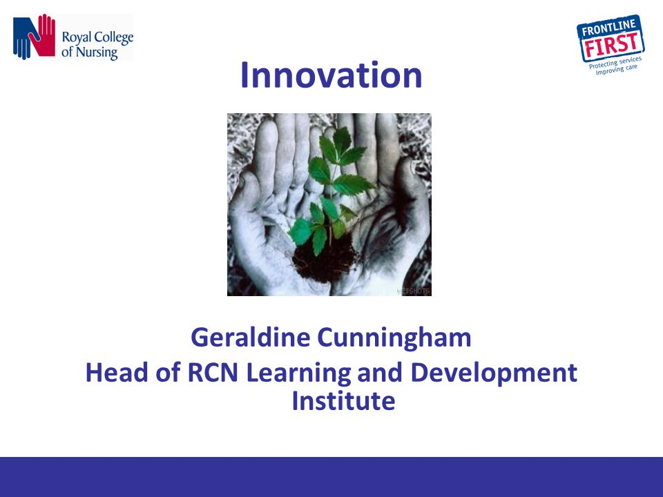 Innovation Geraldine Cunningham Head of RCN Learning and Development Institute