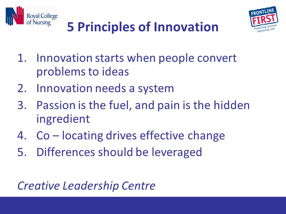 5 Principles of Innovation 1.Innovation starts when people convert problems to ideas 2.Innovation needs a system 3.Passion is the fuel, and pain is th