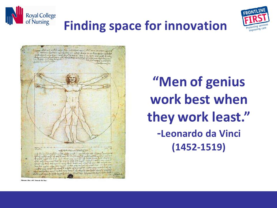 "Finding space for innovation ""Men of genius work best when they work least."" - Leonardo da Vinci (1452-1519)"