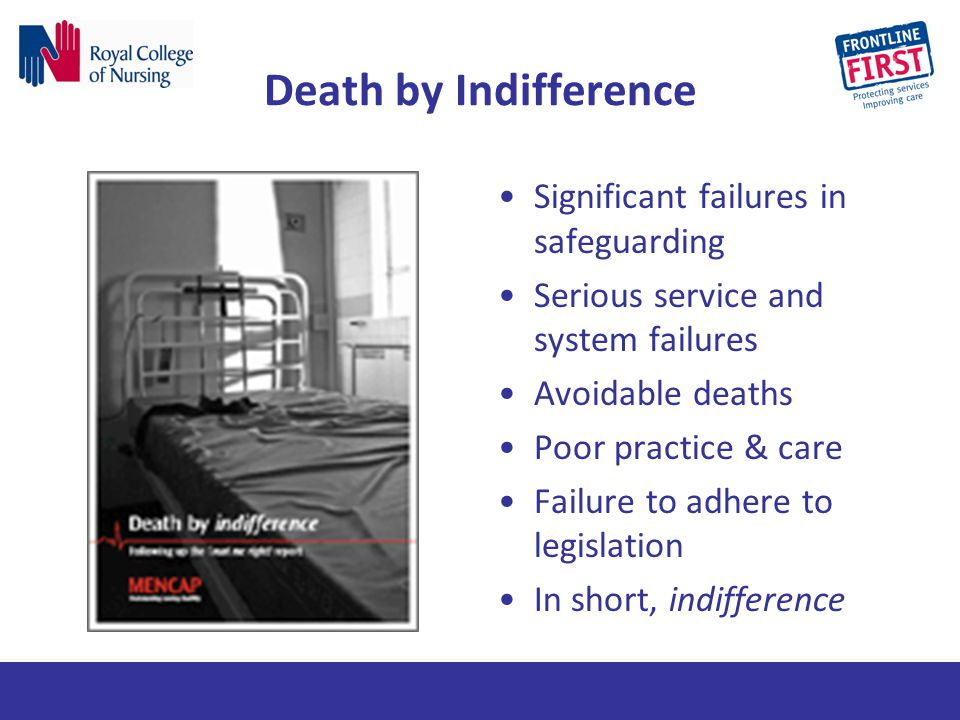 Death by Indifference Significant failures in safeguarding Serious service and system failures Avoidable deaths Poor practice & care Failure to adhere