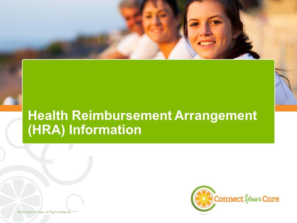 © ConnectYourCare. All Rights Reserved. Health Reimbursement Arrangement (HRA) Information