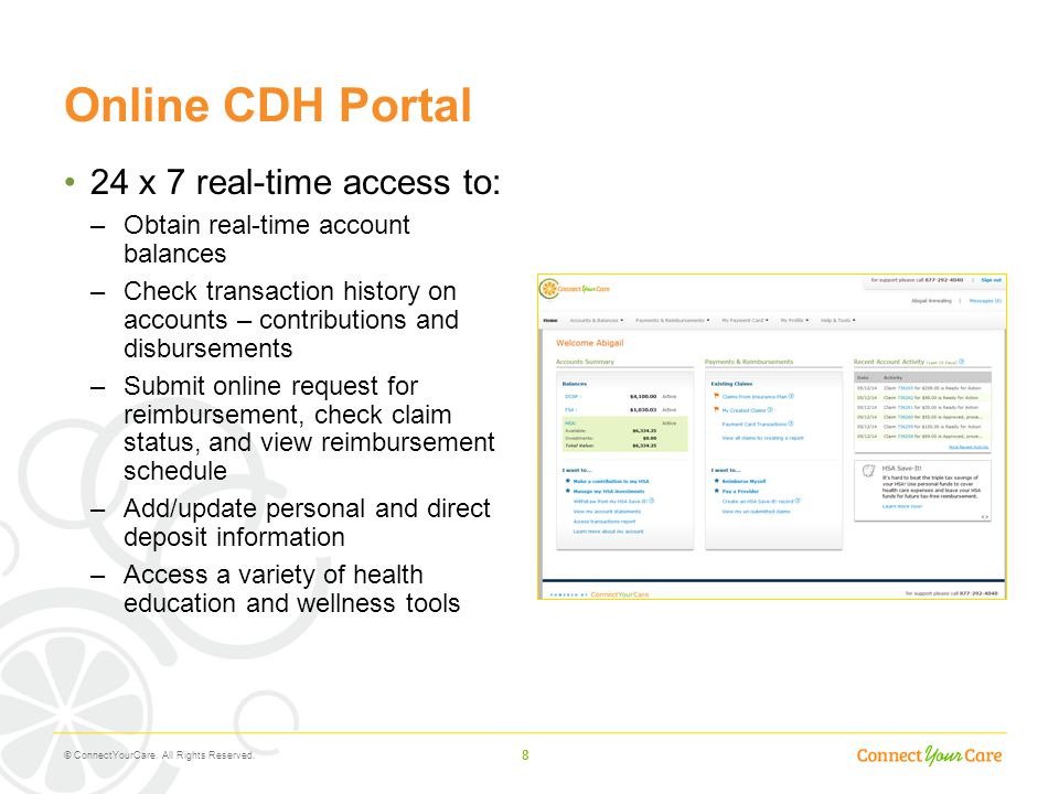 8 Online CDH Portal 24 x 7 real-time access to: –Obtain real-time account balances –Check transaction history on accounts – contributions and disburse