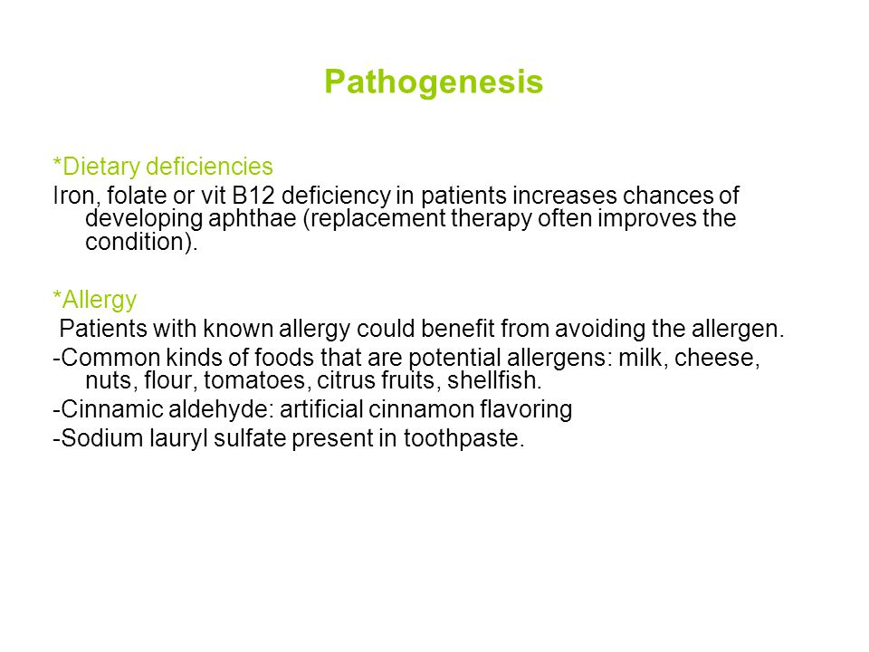Pathogenesis *Dietary deficiencies Iron, folate or vit B12 deficiency in patients increases chances of developing aphthae (replacement therapy often i