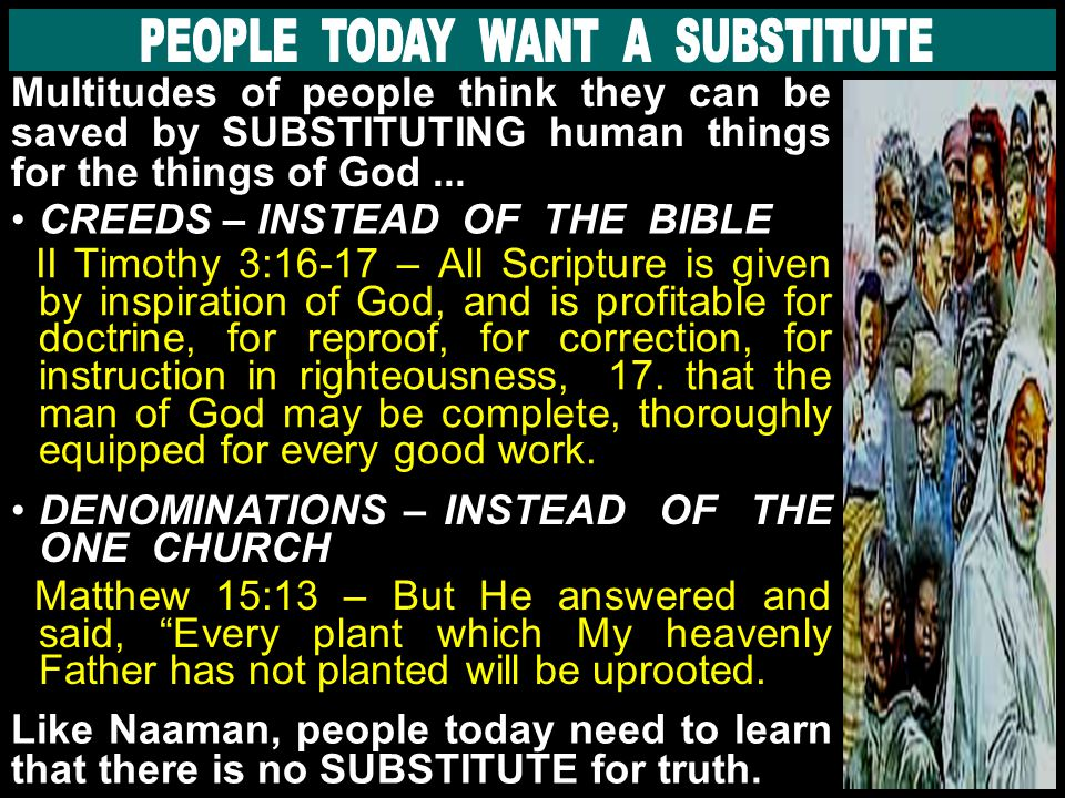 Multitudes of people think they can be saved by SUBSTITUTING human things for the things of God...