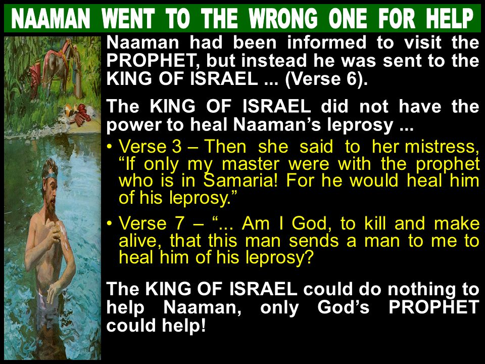 Naaman had been informed to visit the PROPHET, but instead he was sent to the KING OF ISRAEL...