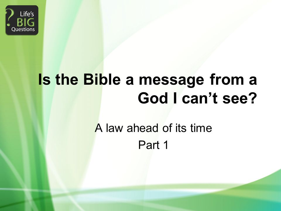 Is the Bible a message from a God I can't see? A law ahead of its time Part 1