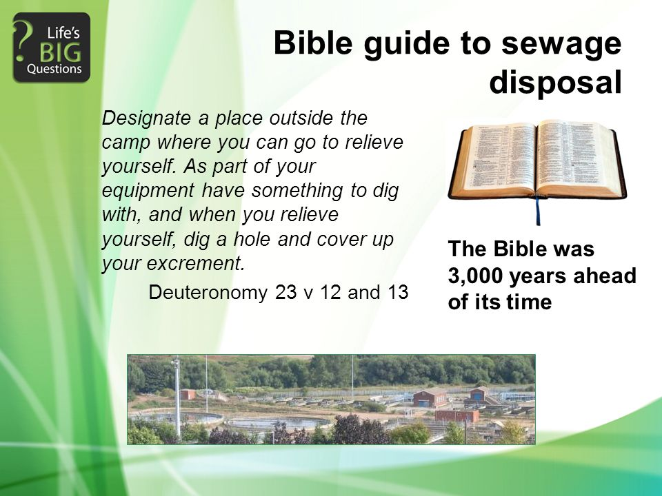 Bible guide to sewage disposal The Bible was 3,000 years ahead of its time Designate a place outside the camp where you can go to relieve yourself.