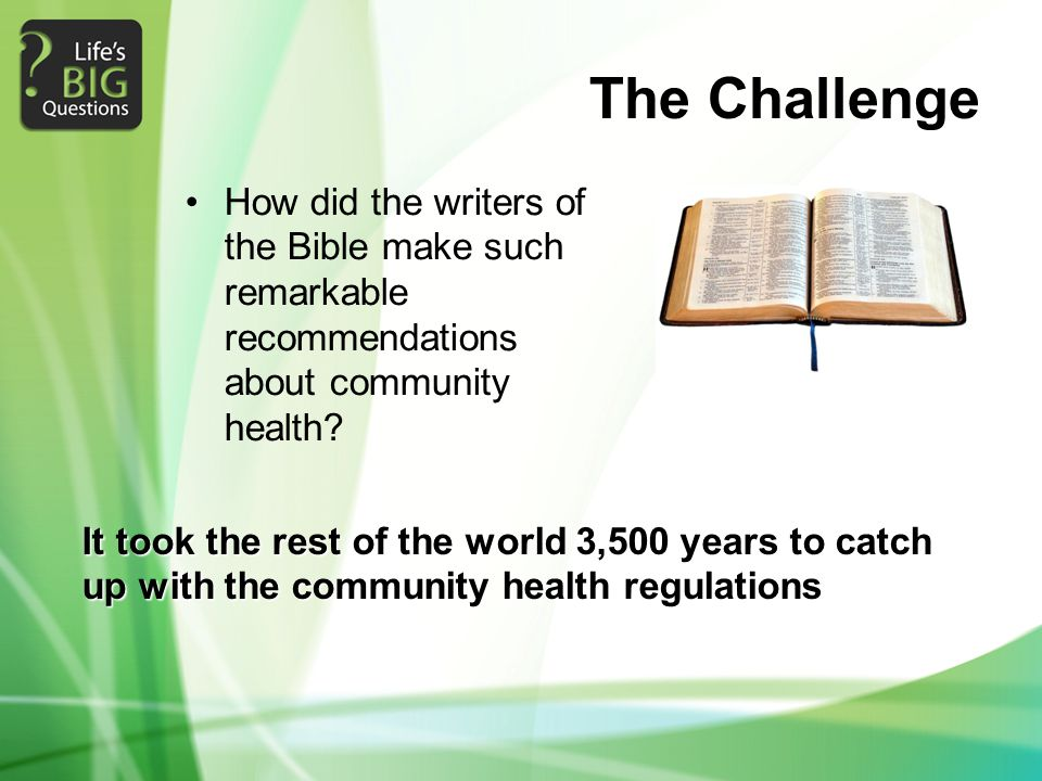 The Challenge How did the writers of the Bible make such remarkable recommendations about community health.