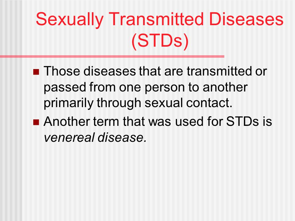 Sexually Transmitted Diseases (STDs) Those diseases that are transmitted or passed from one person to another primarily through sexual contact.