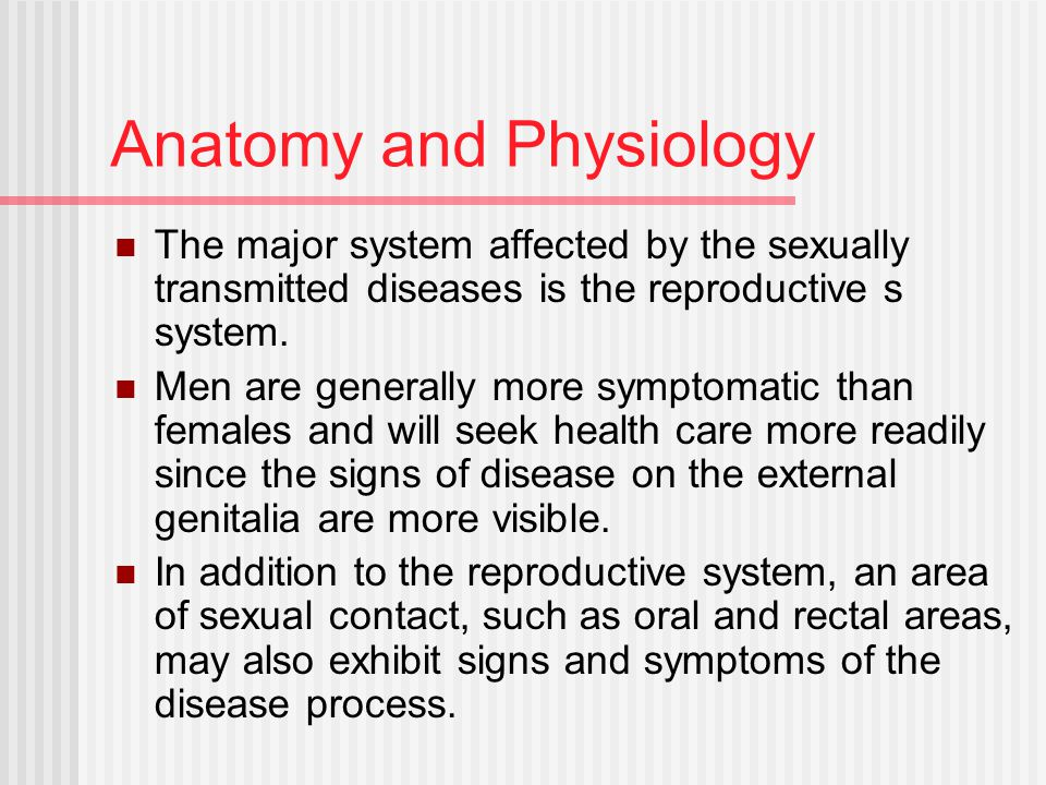 Anatomy and Physiology The major system affected by the sexually transmitted diseases is the reproductive s system.