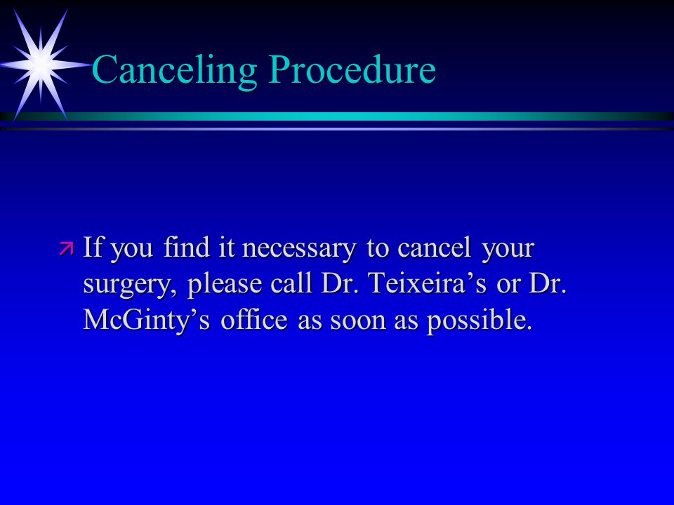Canceling Procedure ä If you find it necessary to cancel your surgery, please call Dr.