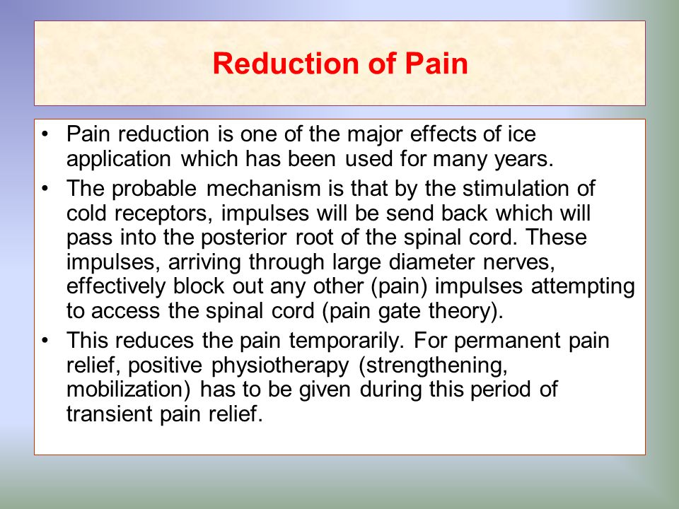 Reduction of Pain Pain reduction is one of the major effects of ice application which has been used for many years.