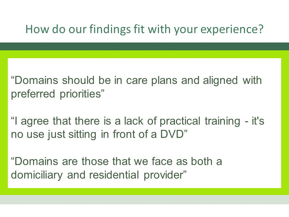How do our findings fit with your experience.