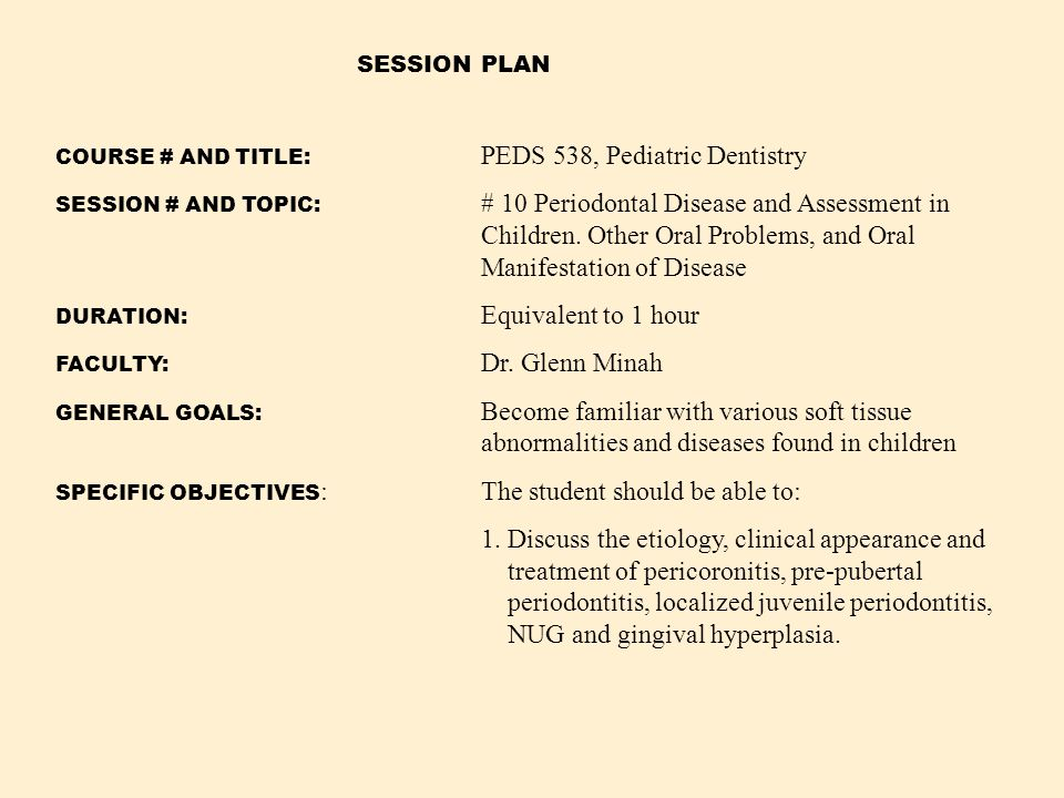 COURSE # AND TITLE: PEDS 538, Pediatric Dentistry SESSION # AND TOPIC: # 10 Periodontal Disease and Assessment in Children. Other Oral Problems, and O