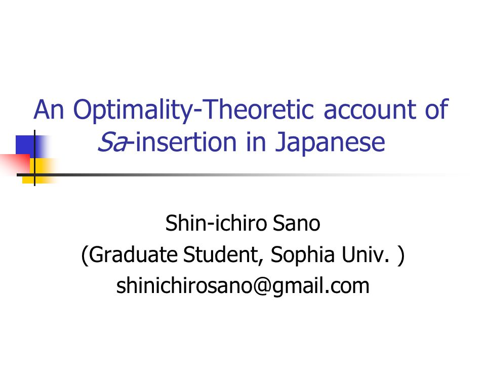 An Optimality-Theoretic account of Sa-insertion in Japanese Shin-ichiro Sano (Graduate Student, Sophia Univ.