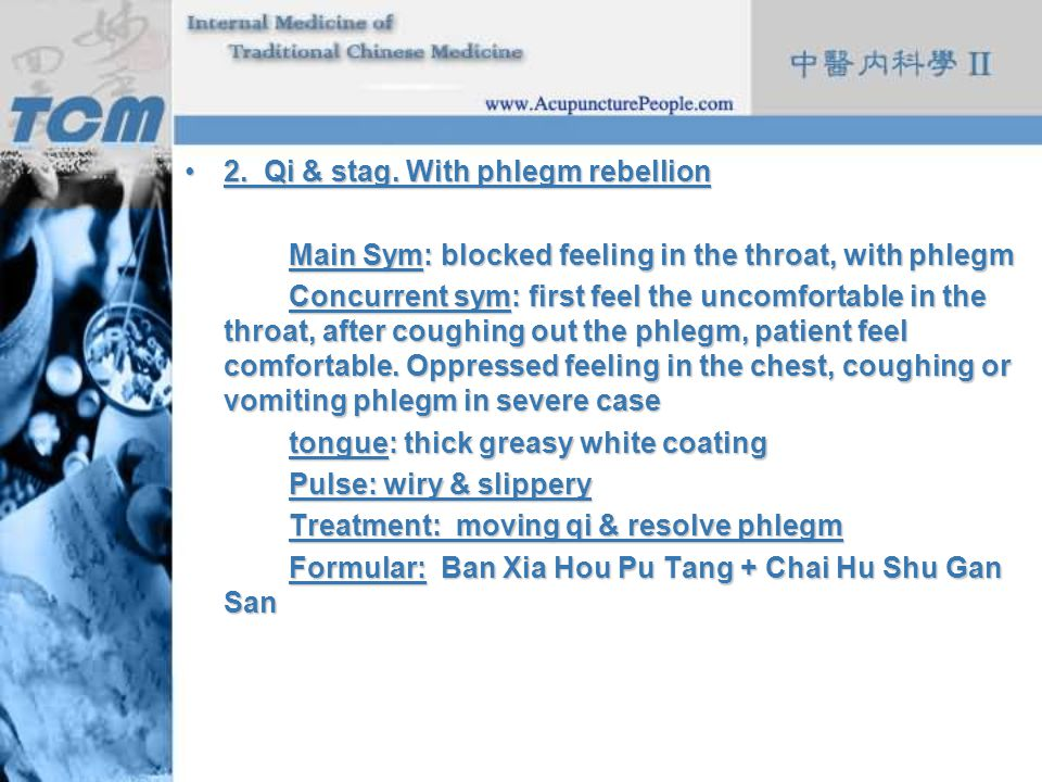 2. Qi & stag. With phlegm rebellion2. Qi & stag. With phlegm rebellion Main Sym: blocked feeling in the throat, with phlegm Concurrent sym: first feel