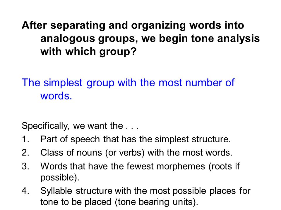 After separating and organizing words into analogous groups, we begin tone analysis with which group? The simplest group with the most number of words