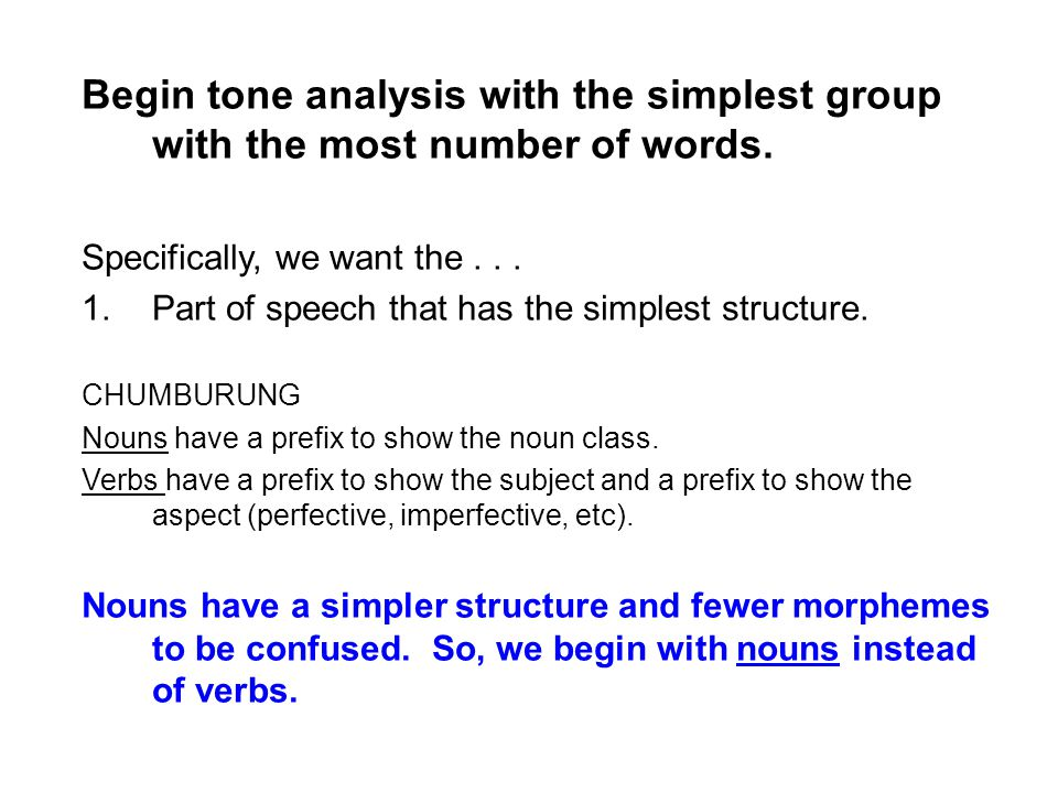 Begin tone analysis with the simplest group with the most number of words. Specifically, we want the... 1.Part of speech that has the simplest structu