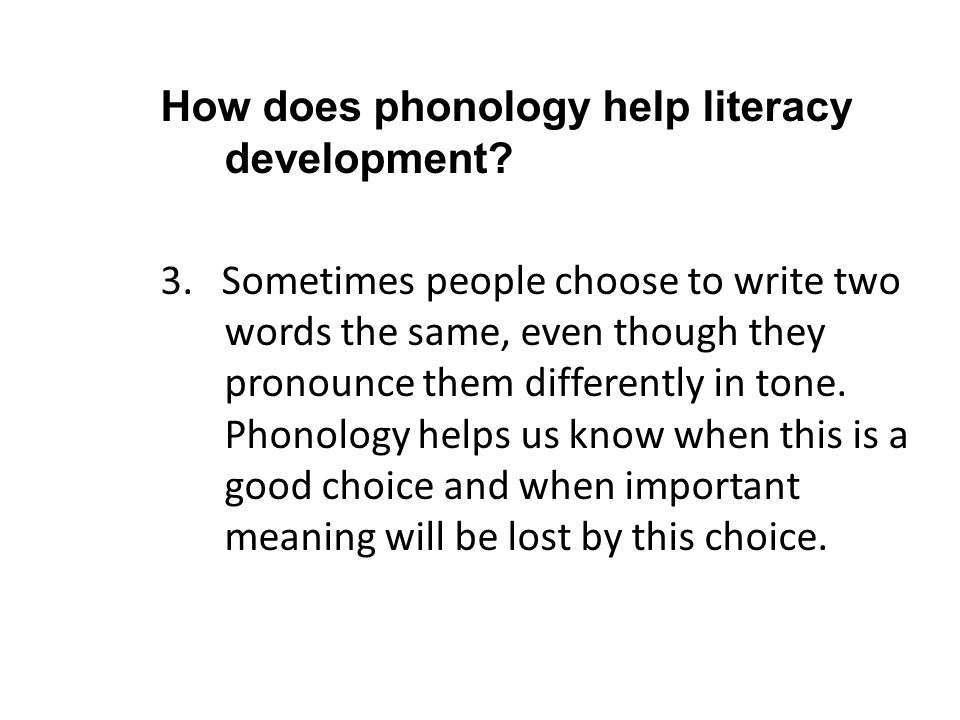 How does phonology help literacy development? 3. Sometimes people choose to write two words the same, even though they pronounce them differently in t