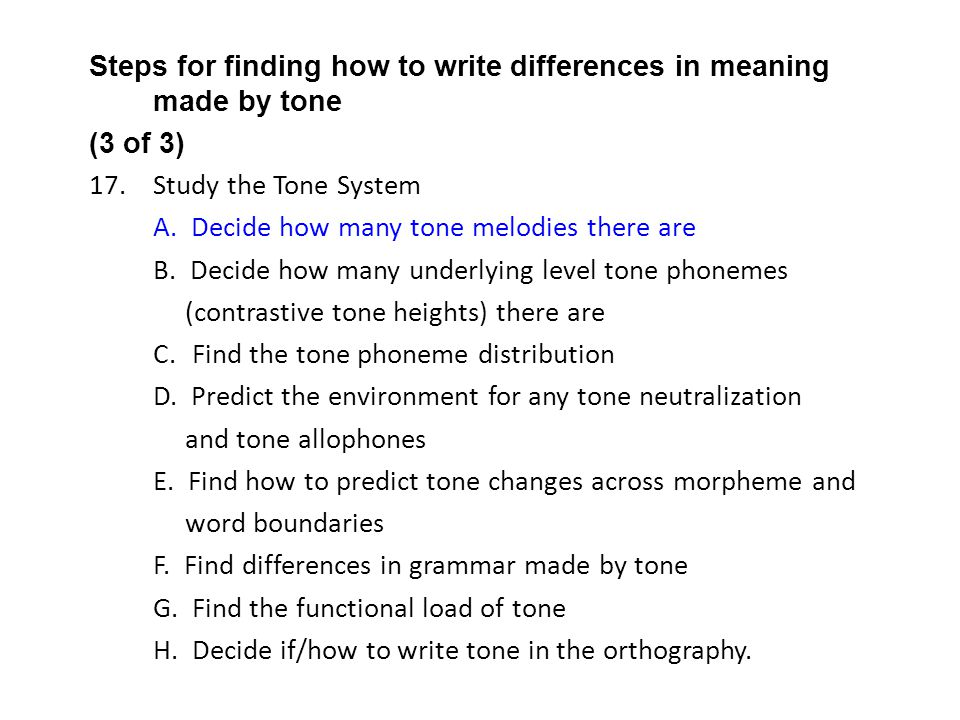 Steps for finding how to write differences in meaning made by tone (3 of 3) 17.Study the Tone System A. Decide how many tone melodies there are B. Dec
