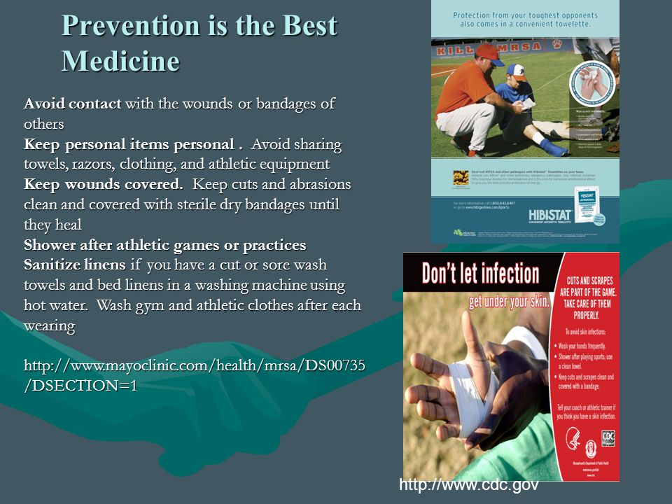 Prevention is the Best Medicine http://www.cdc.gov Avoid contact with the wounds or bandages of others Keep personal items personal. Avoid sharing tow