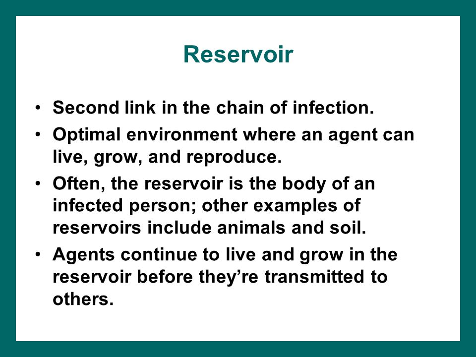 Reservoir Second link in the chain of infection. Optimal environment where an agent can live, grow, and reproduce. Often, the reservoir is the body of