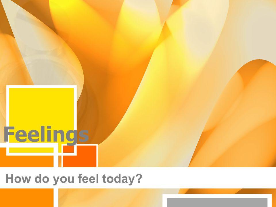 Feelings How do you feel today?