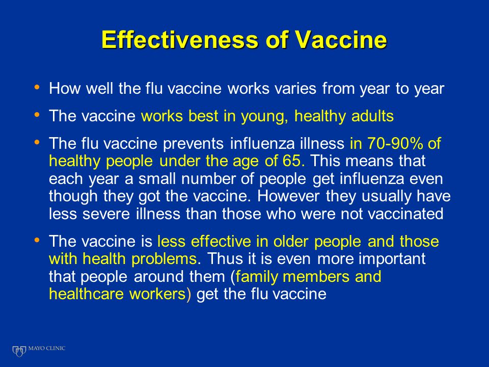 Effectiveness of Vaccine How well the flu vaccine works varies from year to year The vaccine works best in young, healthy adults The flu vaccine prevents influenza illness in 70-90% of healthy people under the age of 65.