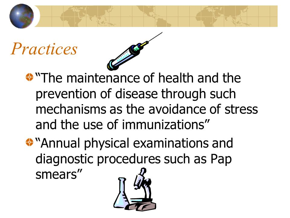 """Practices """"The maintenance of health and the prevention of disease through such mechanisms as the avoidance of stress and the use of immunizations"""" """"A"""
