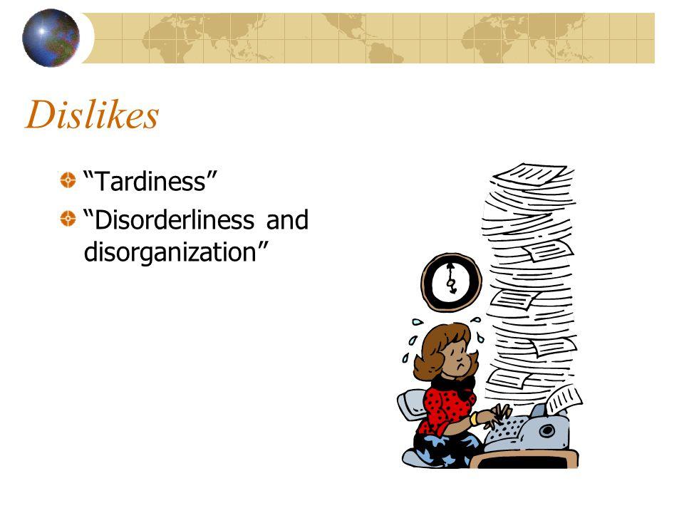 "Dislikes ""Tardiness"" ""Disorderliness and disorganization"""