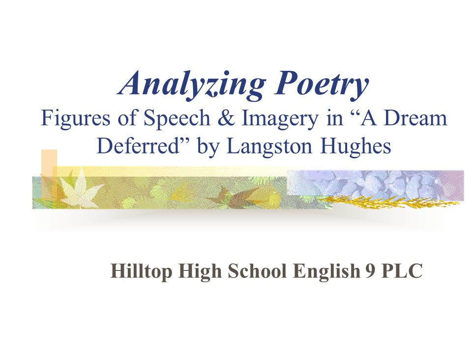 """Analyzing Poetry Figures of Speech & Imagery in """"A Dream Deferred"""" by Langston Hughes Hilltop High School English 9 PLC"""