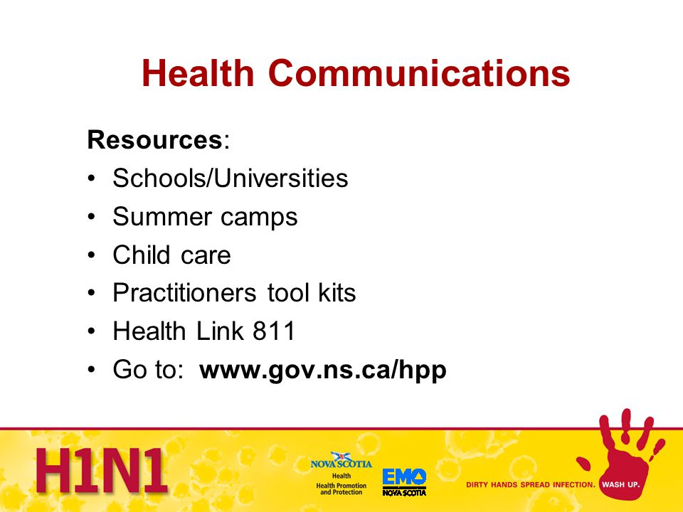 Health Communications Resources: Schools/Universities Summer camps Child care Practitioners tool kits Health Link 811 Go to: www.gov.ns.ca/hpp