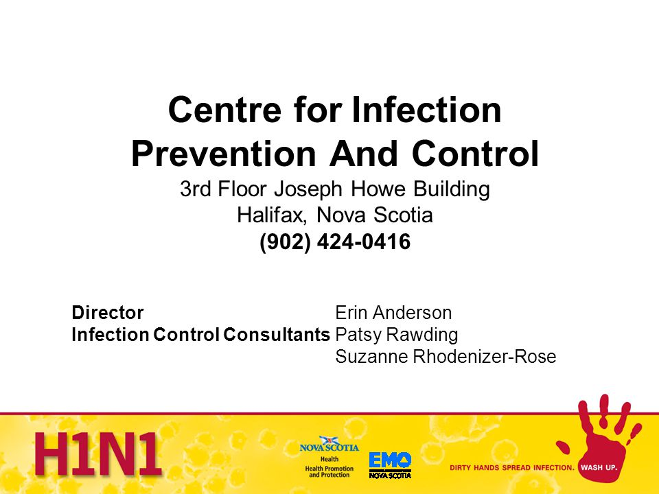 Centre for Infection Prevention And Control 3rd Floor Joseph Howe Building Halifax, Nova Scotia (902) 424-0416 Director Erin Anderson Infection Contro