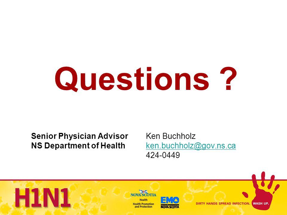 Questions ? Senior Physician Advisor Ken Buchholz NS Department of Healthken.buchholz@gov.ns.caken.buchholz@gov.ns.ca 424-0449