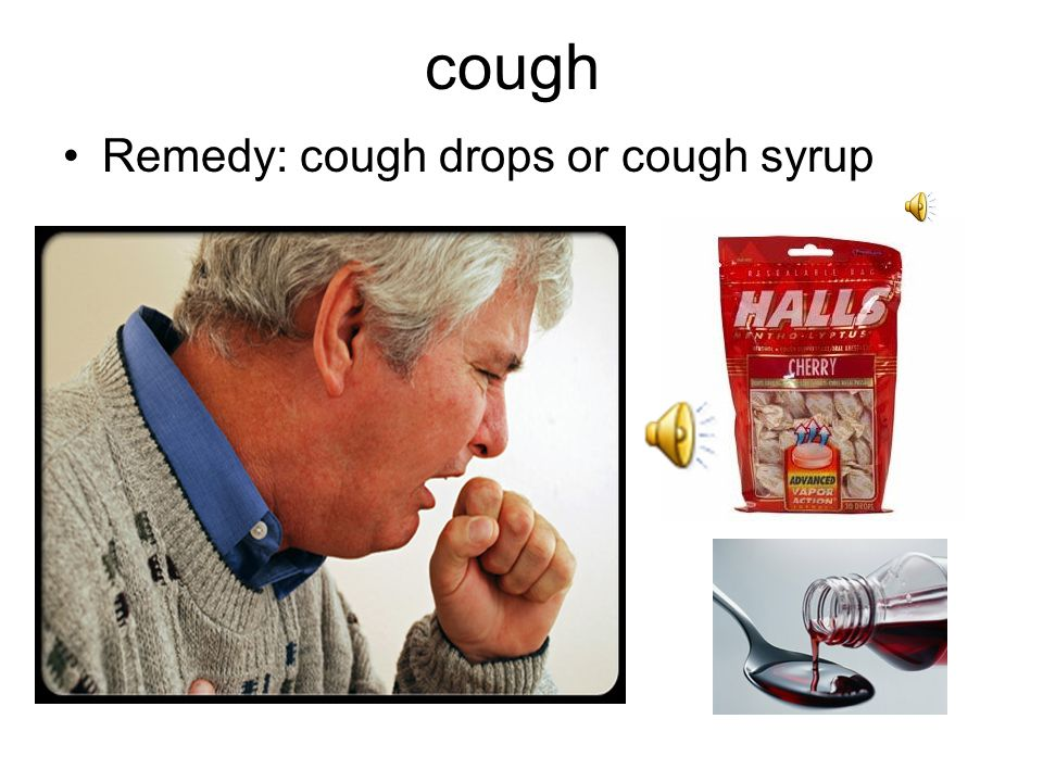 cough Remedy: cough drops or cough syrup