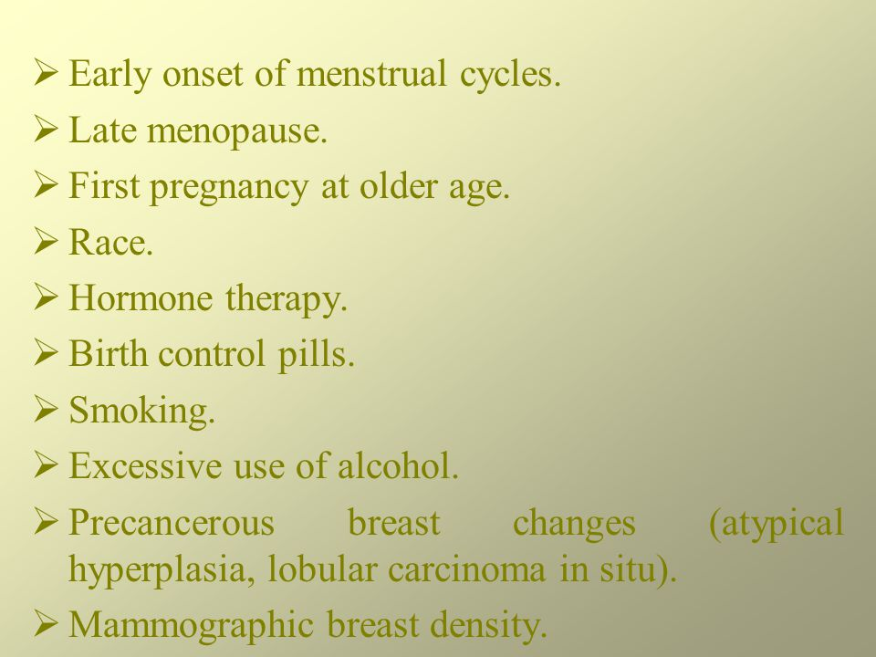  Early onset of menstrual cycles. Late menopause.