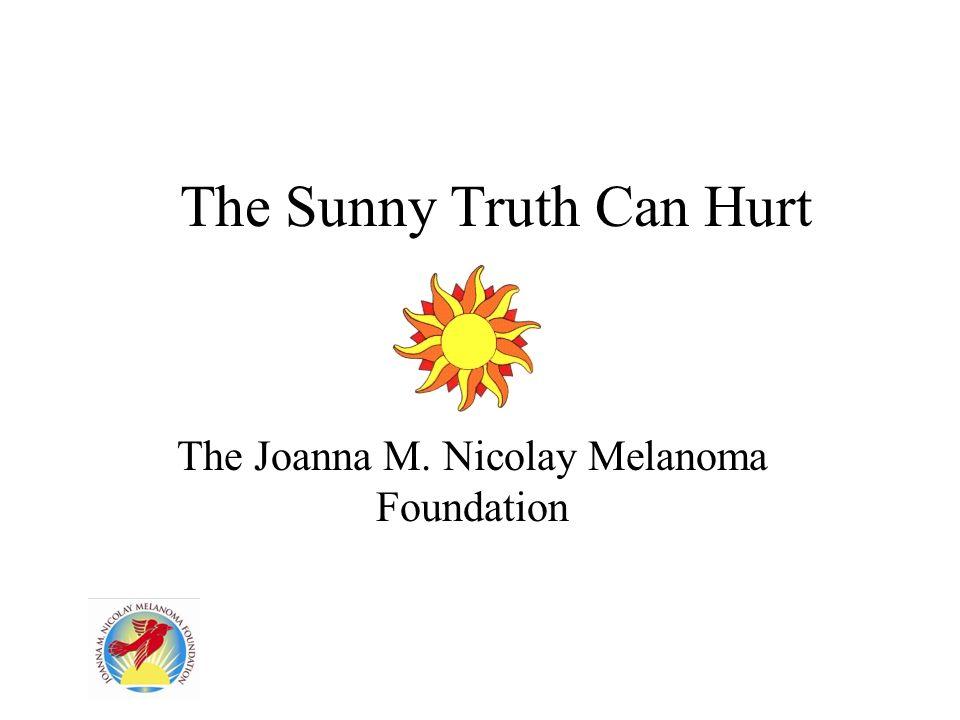 The Sunny Truth Can Hurt The Joanna M. Nicolay Melanoma Foundation