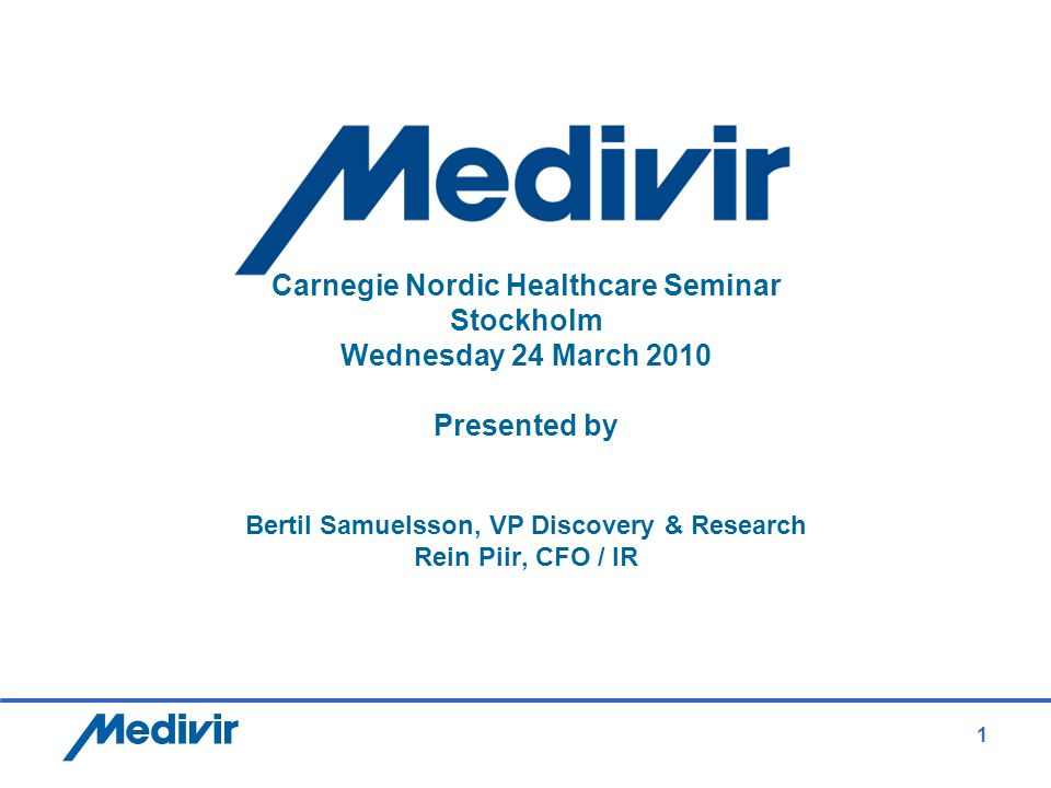 1 Carnegie Nordic Healthcare Seminar Stockholm Wednesday 24 March 2010 Presented by Bertil Samuelsson, VP Discovery & Research Rein Piir, CFO / IR