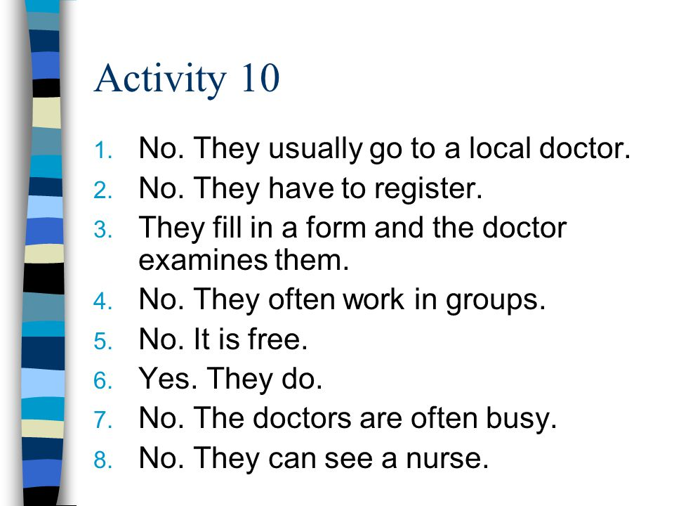 Activity 10 1. No. They usually go to a local doctor.