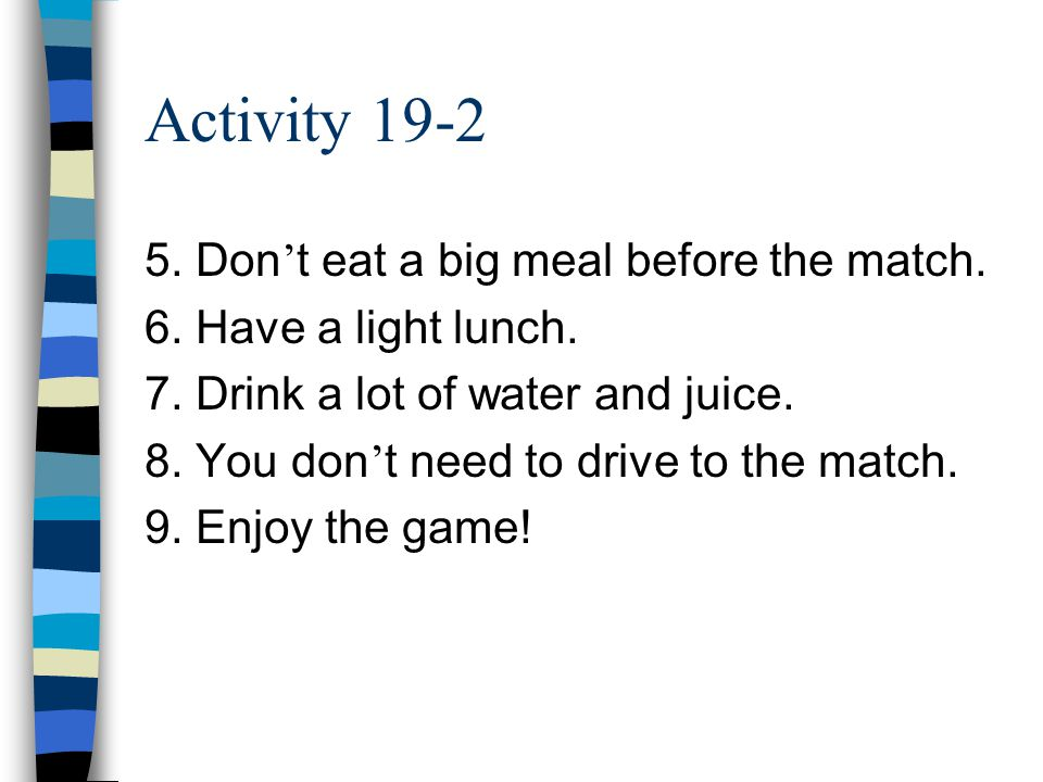 Activity 19-2 5. Don ' t eat a big meal before the match.